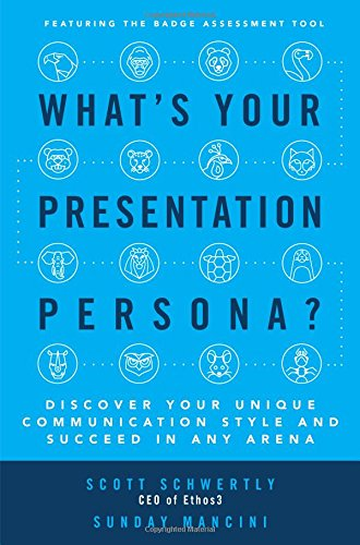 What's Your Presentation Persona? Discover Your Unique Communication Style and Succeed in Any Arena