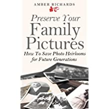 Preserve Your Family Pictures: How To Save Photo Heirlooms for Future Generations