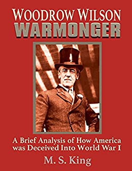 Amazon woodrow wilson warmonger a brief analysis of how woodrow wilson warmonger a brief analysis of how america was deceived into world war 1 fandeluxe Image collections