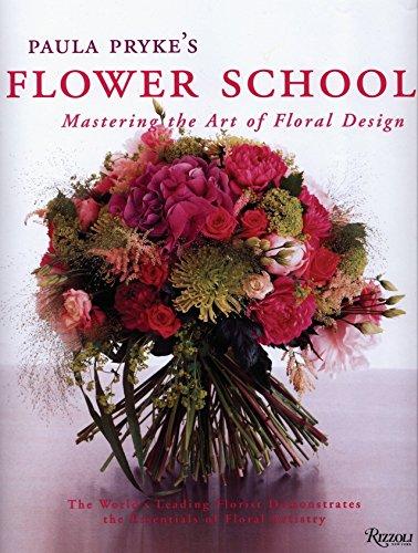 (Paula Pryke's Flower School: Mastering the Art of Floral Design)