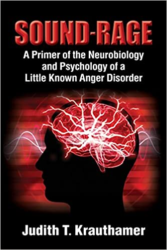 Sound Rage A Primer Of The Neurobiology And Psychology Of A Little