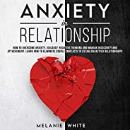 Anxiety in Relationship: How to Overcome Anxiety, Jealousy, Negative Thinking and Manage Insecurity and Attach