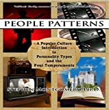 People Patterns: A Popular Culture Introduction to Personality Types and the Four Temperaments