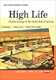 High Life : Condo Living in the Suburban Century, Lasner, Matthew, 0300164084