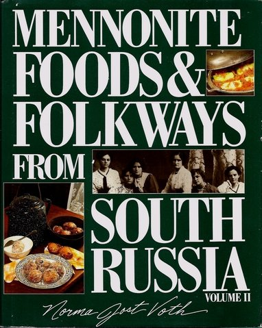 Mennonite Foods and Folkways from South Russia, Vol. 2 by Norma Jost Voth