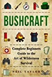 Search : Bushcraft: Bushcraft Complete  Begginers Guide To The Art Of Wilderness Survival (Trapping,Gathering,Cooking,Camping)