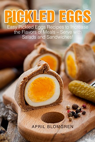 Pickled Eggs: Easy Pickled Eggs Recipes to Increase the Flavors of Meals – Serve with Salads and Sandwiches! by April Blomgren