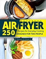 Air Fryer Cookbook: 250 Recipes for Everyday Cooking Designed for Two People
