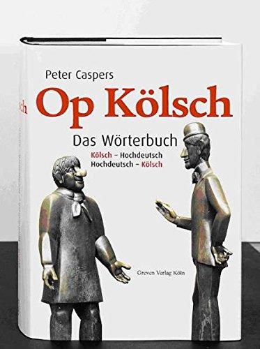 Op Kölsch. Das Wörterbuch Kölsch - Hochdeutsch / Hochdeutsch - Kölsch