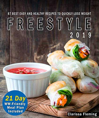 Freestyle 2019: 87 Best, Easy, and Healthy Recipes to Quickly Lose Weight (BONUS: 21 Day WW-Friendly Meal Plan Included. Start Your Weight Loss Program Today!) by Clarissa Fleming