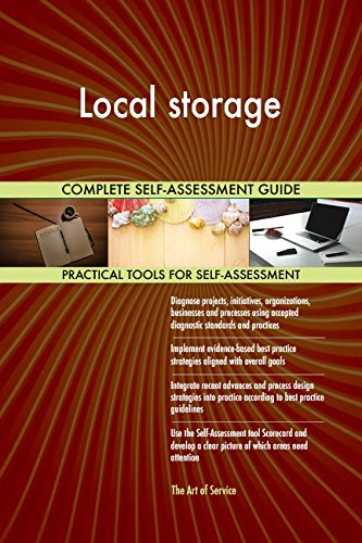 Local storage All-Inclusive Self-Assessment - More than 690 Success Criteria, Instant Visual Insights, Comprehensive Spreadsheet Dashboard, Auto-Prioritized for Quick Results