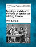 Marriage and divorce: the laws of Tennessee relating thereto. [Paperback] [2010] (Author) Will T. Hale