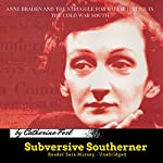 Subversive Southerner: Anne Braden and the Struggle for Racial Justice in the Cold War South | Catherine Fosl