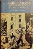 Theatre to Change Men's Souls, Jeannie M. Woods, 087413451X