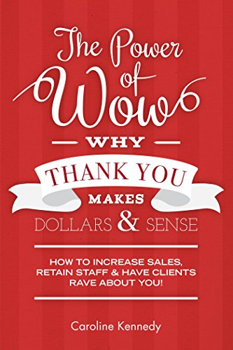 The Power of Wow! Why Thank You Makes Dollars & Sense: 7-Step Method to Increase Sales Retain Staff & Have Clients Rave about You! (World Of Warcraft Staff)