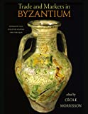 img - for Trade and Markets in Byzantium (Dumbarton Oaks Byzantine Symposia and Colloquia) book / textbook / text book