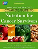 img - for American Cancer Society Complete Guide to Nutrition for Cancer Survivors: Eating Well, Staying Well During and After Cancer book / textbook / text book
