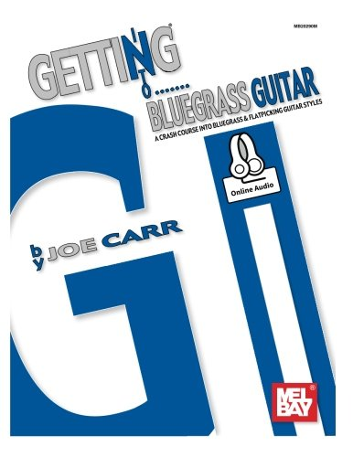 Getting Into Bluegrass Guitar: A Crash Course into Bluegrass and Flatpicking Guitar Styles