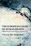 The European Court of Human Rights : Implementing Strasbourg's Judgments on Domestic Policy, Dia Anagnostou, 0748670602