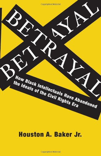 Betrayal: How Black Intellectuals Have Abandoned the...