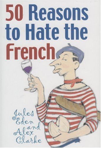 50 Reasons to Hate the French: Or Vive la Difference by Brand: Ivan R. Dee