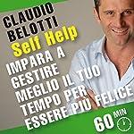 Impara a gestire meglio il tuo tempo per essere più felice: SELF HELP. Allenamenti mentali in 60 minuti | Claudio Belotti