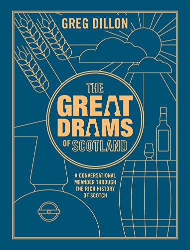 The Great Drams of Scotland: A Conversational Meander Through the Rich History of Scotch Whisky and the Brands that Have Brought it to ()