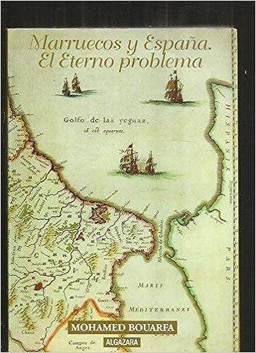 Marruecos y España. el eterno problema: Amazon.es: Bouarfa, Mohamed: Libros
