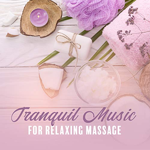 (Tranquil Music for Relaxing Massage: Soothing Sounds to Calm Down, Reduce Stress, Massage Music for Relaxation, Inner Balance, Deep Harmony, Zen, Spa Relaxation, Wellness Music)
