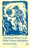 """""""Postcolonial Writers and the Global Literary Marketplace"""" av Sarah Brouillette"""