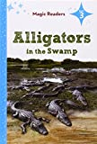 img - for Alligators in the Swamp (Magic Readers, Level 3) book / textbook / text book