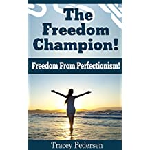 The Freedom Champion!  Freedom From Perfectionism!