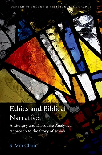 Ethics and Biblical Narrative: A Literary and Discourse-Analytical Approach to the Story of Josiah (Oxford Theology and Religion Monographs)
