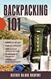 img - for Backpacking 101: Choose the Right Gear, Plan Your Ultimate Trip, Cook Hearty and Energizing Trail Meals, Be Prepared for Emergencies, Conquer Your Backpacking Adventures book / textbook / text book