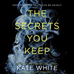 The Secrets You Keep: A Novel | Kate White