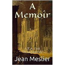 """A Memoir: A.K.A. The """"Testament"""" (Jean Meslier's Memoir or Testament Book 3)"""