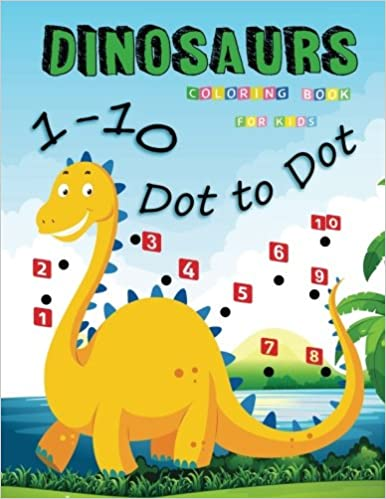 1 10 Dot To Dinosaurs Coloring Book For Kids Many Funny Ages 3 8 In Dinosaur Theme Activity Connect The Dots