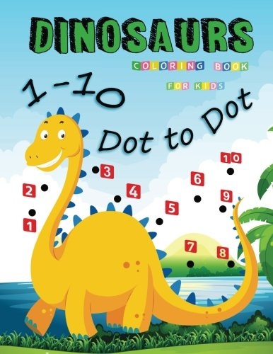 1-10 Dot to Dot Dinosaurs Coloring Book For Kids: Many Funny Dot to Dot for Kids Ages 3-8 in Dinosaur Theme (Activity Connect the dots,Coloring Book for Kids Ages 2-4 3-5) (Volume 3)