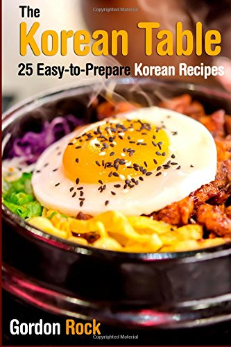 The Korean Table: 25 Easy-to-Prepare Korean Recipes