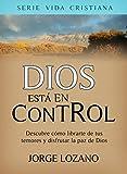 Dios está en Control: Descubre cómo librarte de tus temores y disfrutar la paz de Dios (Vida Cristiana) (Spanish Edition)
