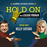 Ep. 19: Kelly Oxford Looks for Leo (Hold On with Eugene Mirman) | Eugene Mirman,Kelly Oxford