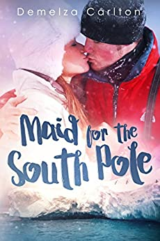 Maid for the South Pole (Romance Island Resort Book 7) by [Carlton, Demelza]