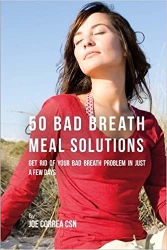 50 Bad Breath Meal Solutions: Get Rid of Your Bad Breath