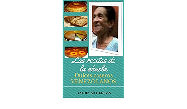 LAS RECETAS DE LA ABUELA: DULCES CASEROS (Spanish Edition) - Kindle edition by Valdemar Villegas. Cookbooks, Food & Wine Kindle eBooks @ Amazon.com.