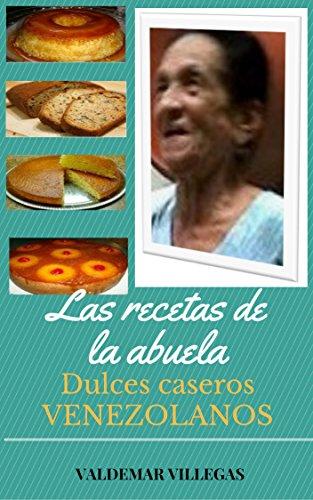 LAS RECETAS DE LA ABUELA: DULCES CASEROS (Spanish Edition) by [Villegas,