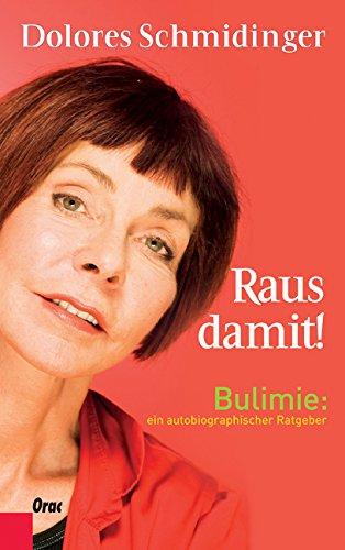 Raus damit!: Bulimie: ein autobiographischer Ratgeber
