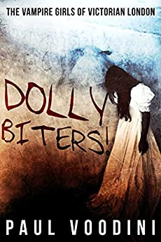 Dolly Biters!: The Vampire Girls of Victorian London by [Voodini, Paul]
