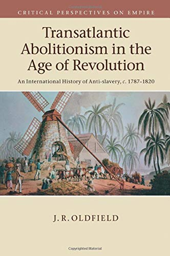 Transatlantic Abolitionism in the Age of Revolution (Critical Perspectives on Empire)
