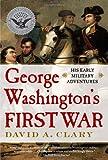 George Washington's First War, David A. Clary, 143918111X