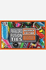Paracord Fusion Ties - Backpack Edition: Bushcrafts, Bracelets, Baskets, Knots, Fobs, Wraps, & Storage Ties Paperback